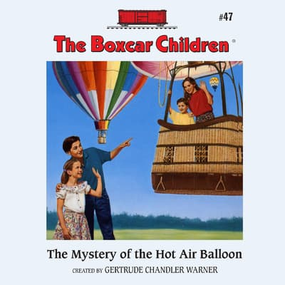 The Mystery of the Hot Air Balloon by Gertrude Chandler Warner audiobook