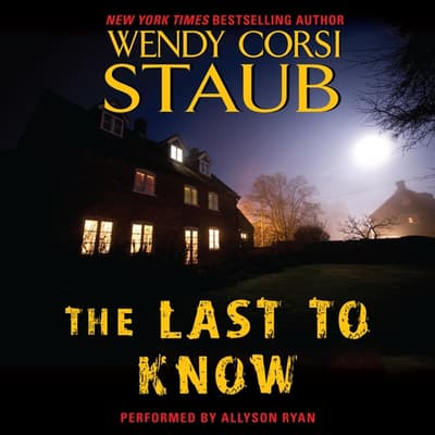 The Last to Know by Wendy Corsi Staub audiobook