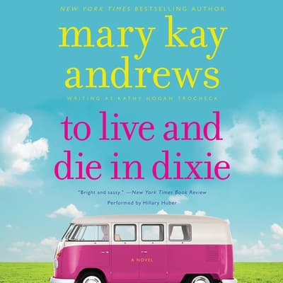 To Live and Die in Dixie by Mary Kay Andrews audiobook
