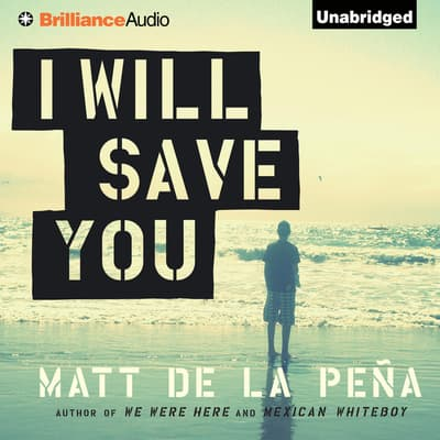 I Will Save You by Matt de la Peña audiobook