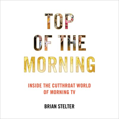 Top of the Morning by Brian Stelter audiobook