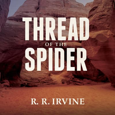 Thread of the Spider by Robert R. Irvine audiobook