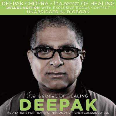 The Secret of Healing by Deepak Chopra audiobook