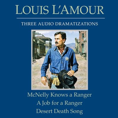 McNelly Knows a Ranger / A Job for a Ranger / Desert Death Song by Louis L'Amour audiobook