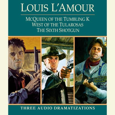 McQueen of the Tumbling K / West of Tularosa / The Sixth Shotgun by Louis L'Amour audiobook