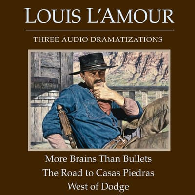 More Brains Than Bullets/The Road to Casas Piedras/West of Dodge by Louis L'Amour audiobook