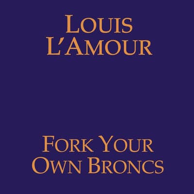 Fork Your Own Broncs by Louis L'Amour audiobook