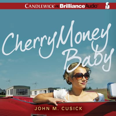 Cherry Money Baby by John M. Cusick audiobook