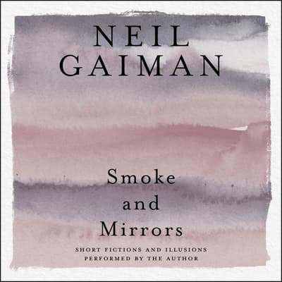 Smoke and Mirrors by Neil Gaiman audiobook
