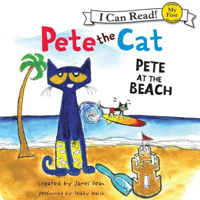 Pete the Cat: Pete at the Beach by James Dean audiobook