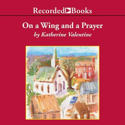 On a Wing and a Prayer by Katherine Valentine audiobook