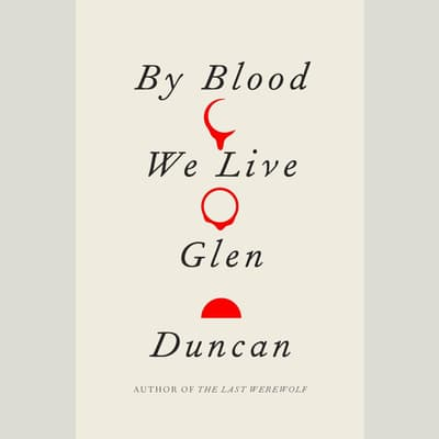 By Blood We Live by Glen Duncan audiobook