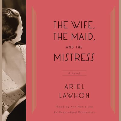 The Wife, the Maid, and the Mistress by Ariel Lawhon audiobook