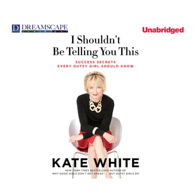 I Shouldn't Be Telling You This by Kate White audiobook