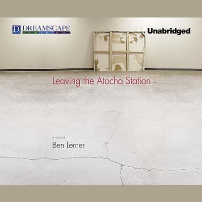 Leaving the Atocha Station by Ben Lerner audiobook