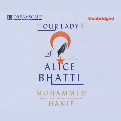 Our Lady of Alice Bhatti by Mohammed Hanif audiobook