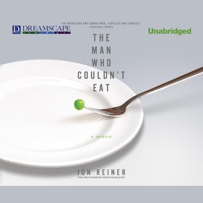 The Man Who Couldn't Eat by Jon Reiner audiobook