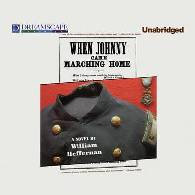 When Johnny Came Marching Home by William Heffernan audiobook