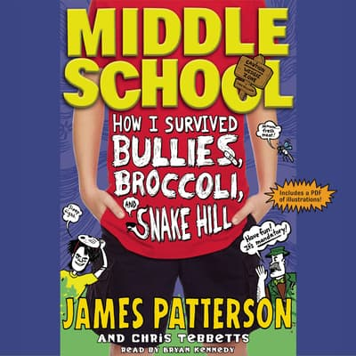 Middle School: How I Survived Bullies, Broccoli, and Snake Hill by James Patterson audiobook