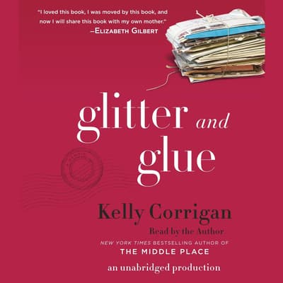Glitter and Glue by Kelly Corrigan audiobook