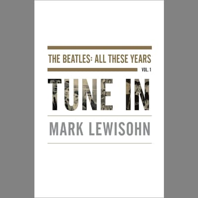 Tune In by Mark Lewisohn audiobook