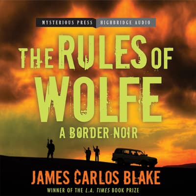 The Rules of Wolfe by James Carlos Blake audiobook