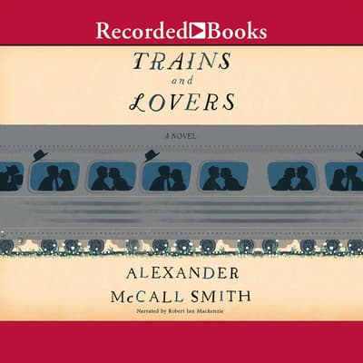 Trains and Lovers by Alexander McCall Smith audiobook