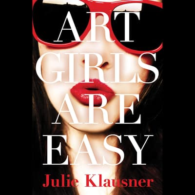 Art Girls Are Easy by Julie Klausner audiobook