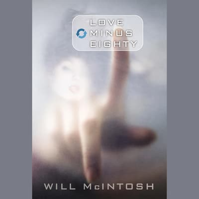Love Minus Eighty by Will McIntosh audiobook