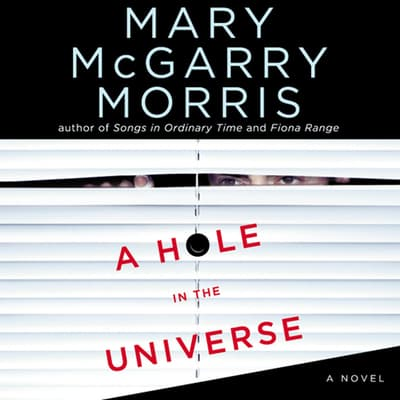 A Hole in the Universe by Mary McGarry Morris audiobook