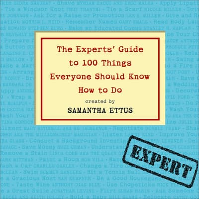 The Experts' Guide to 100 Things Everyone Should Know How to Do by Samantha Ettus audiobook