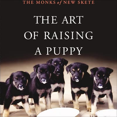 The Art of Raising a Puppy by The Monks of New Skete audiobook