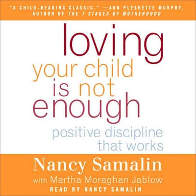 Loving Your Child Is Not Enough by Nancy Samalin audiobook