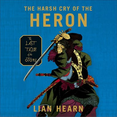 The Harsh Cry of the Heron by Lian Hearn audiobook