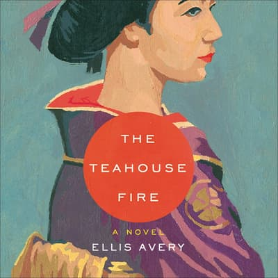 The Teahouse Fire by Ellis Avery audiobook