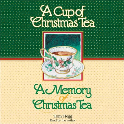A Cup of Christmas Tea and A Memory of Christmas Tea by Tom Hegg audiobook
