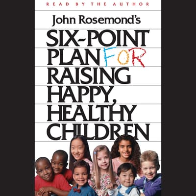 Six-Point Plan for Raising Happy, Healthy Children by John Rosemond audiobook