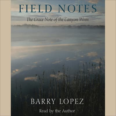 Field Notes by Barry Lopez audiobook