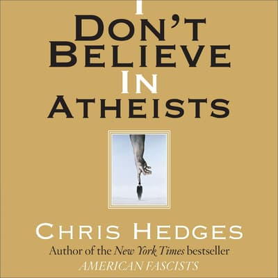 I Don't Believe in Atheists by Chris Hedges audiobook