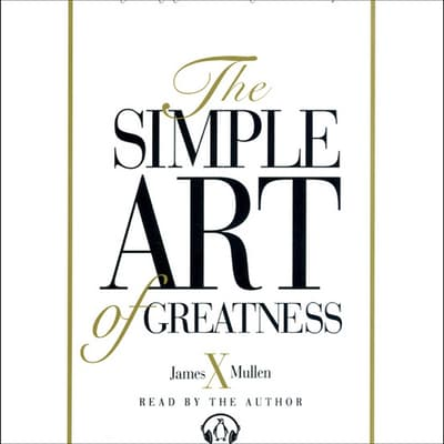 Simple Art of Greatness by James X. Mullen audiobook