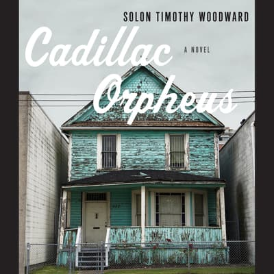 Cadillac Orpheus by Solon Timothy Woodward audiobook