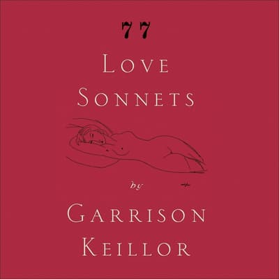 77 Love Sonnets by Garrison Keillor audiobook