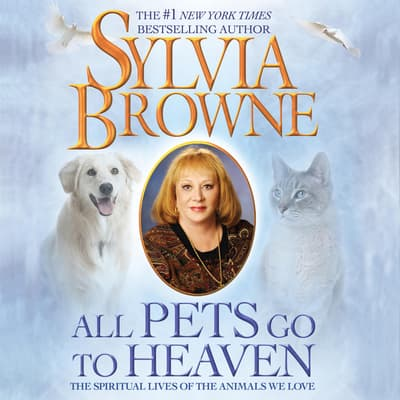 All Pets Go to Heaven by Sylvia Browne audiobook