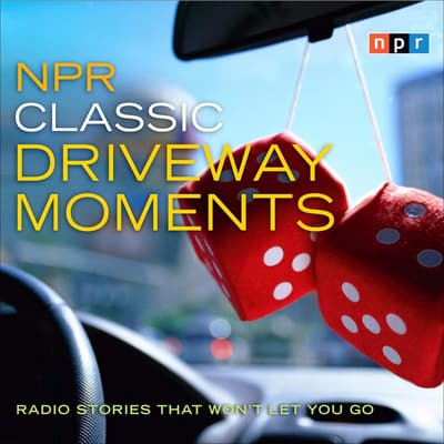 NPR Classic Driveway Moments by NPR audiobook