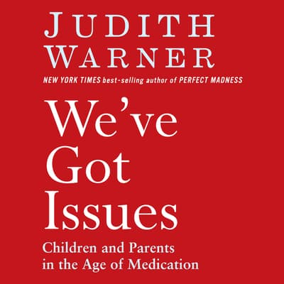 We've Got Issues by Judith Warner audiobook