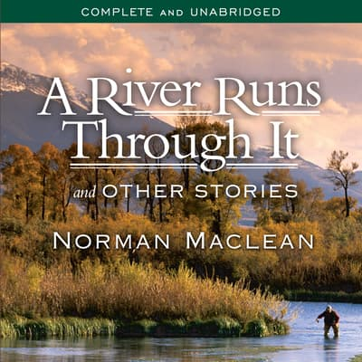 A River Runs Through It and Other Stories by Norman Maclean audiobook