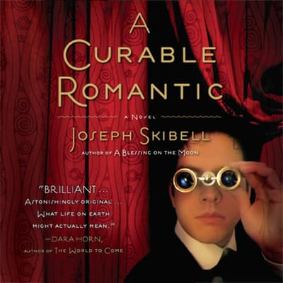 A Curable Romantic by Joseph Skibell audiobook
