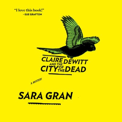 Claire DeWitt and the City of the Dead by Sara Gran audiobook