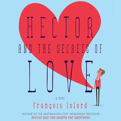 Hector and the Secrets of Love by François Lelord audiobook