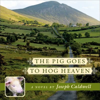 The Pig Goes to Hog Heaven by Joseph Caldwell audiobook